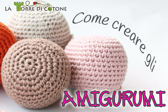 Tutorial amigurumi: come fare le forme base